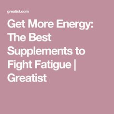 Get More Energy: The Best Supplements to Fight Fatigue | Greatist