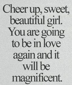 Cheer up sweet girl! | love quotes | break up quotes | relationship quotes | advice quotes