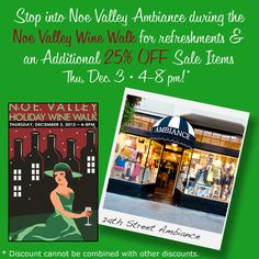 Festive annual Holiday Wine Walk in Noe Valley! Stop by 24th St Ambiance for refreshments and an additional 25% OFF SALE ITEMS! Thurs, Dec 3rd • 4-8pm More info: http://www.sresproductions.com/events/noe-valley-holiday-wine-walk