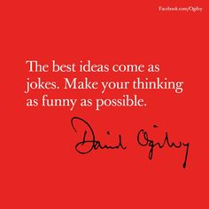 The best ideas come as jokes. Make your thinking as funny as possible #DavidOgilvy #Quote #Advertising via @Social Worker@Ogilvy