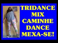 Tridance mix|CAMINHE ,DANCE,MEXA-SE!