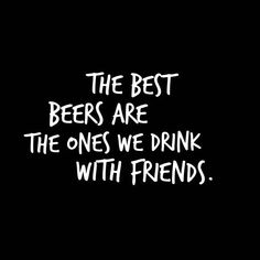 Drinking Beer With Friends Quotes Bar Quotes, Funny Quotes, Life Quotes, Food Quotes, Beer Memes, Beer Humor, Beer Puns, Drinking With Friends Quotes, Party With Friends Quotes