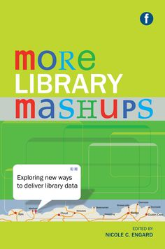 More library mashups : exploring new ways to deliver library data / edited by Nicole C. Open Data, Library Science, Library Services, Cambridge University, Digital Technology, New Books, The Help, Challenges, Libraries