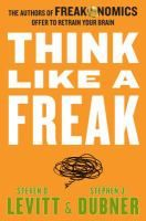 Think like a freak : the authors of Freakonomics offer to retrain your brain by Steven D. Levitt (To open item in the new tab, right click on the picture).