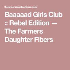 Baaaaad Girls Club :: Rebel Edition — The Farmers Daughter Fibers