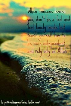 Be more independent and rely only on Allah !
