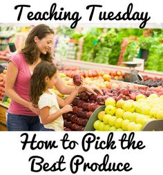 Teaching Tuesday: How to Pick the Best Produce (Fruits & Vegetables).  Tips.