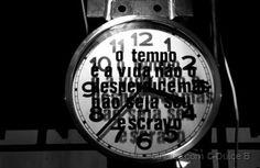 o tempo é a vida...(ver desc.)