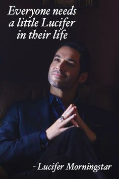 Everyone needs a little Lucifer in their life. - Lucifer Morningstar #Lucifer #LuciferMorningstar #TomEllis #luciferonfox #luciferquote #quote #mine #phonto #photoedit #luciferedit