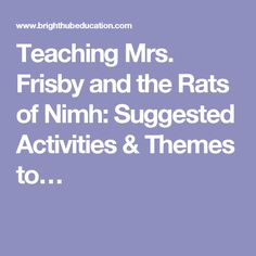 Teaching Mrs. Frisby and the Rats of Nimh: Suggested Activities & Themes to…