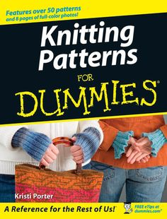 Don't be scared of knitting; learn hw to knit with this informative book: Wiley Publishers-Knitting Patterns For Dummies