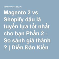 Magento 2 vs Shopify đâu là tuyển lựa tốt nhất cho bạn Phần 2 - So sánh giá thành ? | Diễn Đàn Kiến Thức Y Khoa, diễn đàn sức khỏe