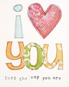 I love you just the way you are...  Inspirational Art I Love You Just the Way You by artbyerinleigh, $18.00