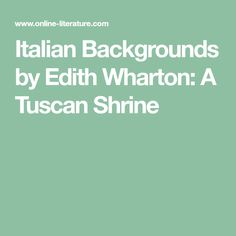 Italian Backgrounds by Edith Wharton: A Tuscan Shrine Cardinal Directions, Backgrounds, Backdrops