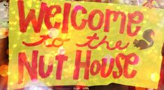 The Nut House is the Best House <3