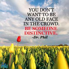 Be someone distinctive. #DrPhil