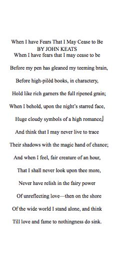 """""""When I have Fears That I May Cease To Be"""" John Keats"""