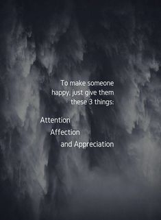 Inspirational Positive Quotes :To make someone happy just give them these three things. Attention Affection and Amazing Quotes, Great Quotes, Work Quotes, Wisdom Quotes, True Quotes, Qoutes, Deep Quotes, Encouragement Quotes, Quotes Quotes