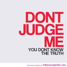Don't Judge Me Quotes Poems | motivational love life quotes sayings poems poetry pic picture photo ...