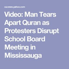 Video: Man Tears Apart Quran as Protesters Disrupt School Board Meeting in Mississauga