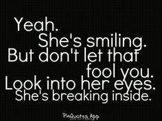 People say that i smile alot and that im happy but the truth is that behnd my smiles are a hurtfull girl that has been through alot and just needs to be acepted
