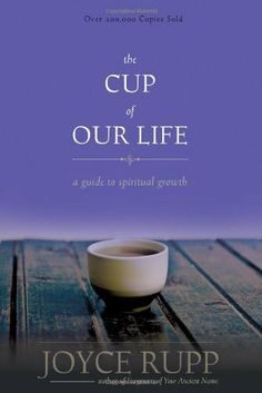 The Cup of Our Life: A Guide to Spiritual Growth by Joyce Rupp. $16.95. http://yourdailydream.org/showme/dphzd/1h9z3d3s4o9x5p3t1l6o.html. Publisher: Ave Maria Press; Revised edition (April 30, 2012). Publication Date: April 30, 2012. Joyce Rupp's bestselling contemporary classic has sold over 200,000 copies. This new edition continues a fifteen-year tradition of helping individuals and groups pray.Now with a new preface and fresh design, The Cup of Our L...