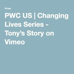 PWC US | Changing Lives Series - Tony's Story on Vimeo