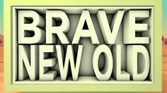 Brave New Old by Adam Wells
