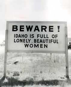 And this: | 45 Reasons Why Idaho Is The Most Underrated State In TheCountry    This picture definitely made me laugh