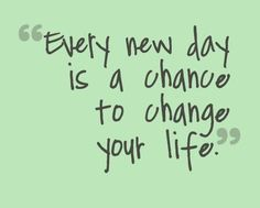 Every New Day Is A Chance