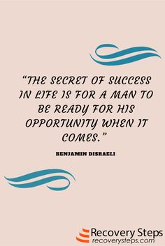 Motivational Quotes:The secret of success in life is for a man to be ready for his opportunity when it comes.  Follow: https://www.pinterest.com/RecoverySteps/