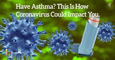 Have Asthma? This Is How Coronavirus Could Impact You #coronavirus #corona #virus #pandemic #asthma #infection #covid-19 #diabetes #heartdisease #diabetes #flu #pneumia