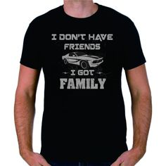 I Don't Have Friends I Got Family Paul Walker Fast and Furious Men's Funny T-Shirt