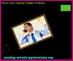 Easiest Excess Sweating Treatment In Quechee 105319 - Your Body to Stop Excessive Sweating In 48 Hours - Guaranteed!