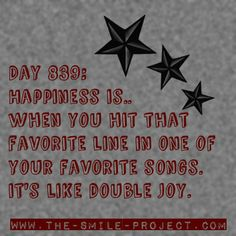 Day 839: Happiness is.. when you hit that favorite line in one of your favorite songs. It's like double joy.  #thesmileproject