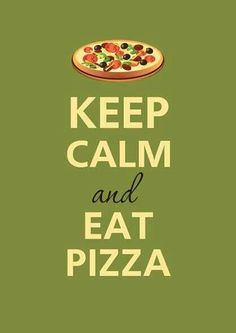 Eat pizza.
