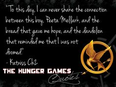 her dandelion in the spring (when she explains why she loves Peeta in the end of mockingjay... reference back to this quote from THG)