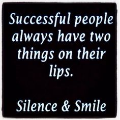 Learned the toughest problem way, but I've got it down. Better to stay silent than speak. Better to be silent and smile then give people a reason to use the talking and not smiling as a reason for your screw ups. Stay silent and smile