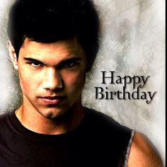 Happy birthday with twilight Jacob. OMG wish he could actually say this to me in reality Twilight Jacob, Twilight Series, Happy Birthday Meme, Birthday Wishes, Love My Man, Film Studio, Taylor Lautner, Sisters, Memes