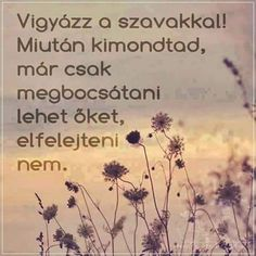 Csak ennyi a baj Wisdom Quotes, Life Quotes, Well Said Quotes, Motivational Quotes, Inspirational Quotes, English Quotes, Timeline Photos, Happy Thoughts, Positive Affirmations
