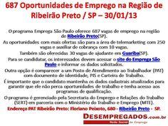 OPORTUNIDADE EMPREGA SÃO PAULO - 687 VAGAS EM RIBEIRÃO PRETO - PAT -   VAGAS OPERACIONAIS E ADMINISTRATIVAS.  PARA MAIS INFORMAÇÕES ACESSE: http://glo.bo/14uuA7h