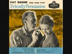 1956 HITS ARCHIVE: Friendly Persuasion (Thee I Love) - Pat Boone - YouTube