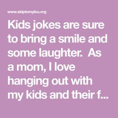 Kids jokes are sure to bring a smile and some laughter. As a mom, I love hanging out with my kids and their friends.Over 50 jokes to keep them laughing.