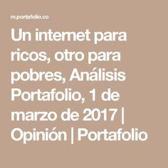 Un internet para ricos, otro para pobres, Análisis Portafolio, 1 de marzo de 2017 | Opinión | Portafolio