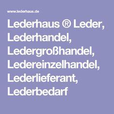 Lederhaus ® Leder, Lederhandel, Ledergroßhandel, Ledereinzelhandel, Lederlieferant, Lederbedarf