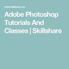 Adobe Photoshop Tutorials And Classes | Skillshare