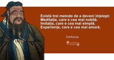 """""""Există trei metode de a deveni înțelept: Meditația, care e cea mai nobilă.Imitația, care e cea mai simplă. Experiența, care e cea mai amară."""" Confucius True Words, Wisdom, Messages, Memes, Quotes, Alba, Theater, Buddha, Search"""