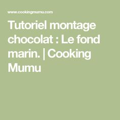Tutoriel montage chocolat : Le fond marin. | Cooking Mumu