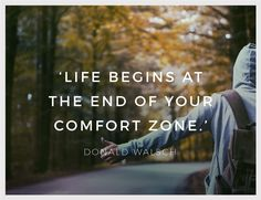 """Inspirational Quote of the Week: """"Life Begins at the End of your Comfort Zone"""" by Donald Walsch Weekly Inspirational Quotes, Inspiring Quotes, Monday Inspiration, 1 August, Quote Of The Week, Travel, Life, Life Inspirational Quotes, Viajes"""