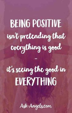 """Being positive isn't pretending that everything is good —​ it's seeing the good in everything."""
